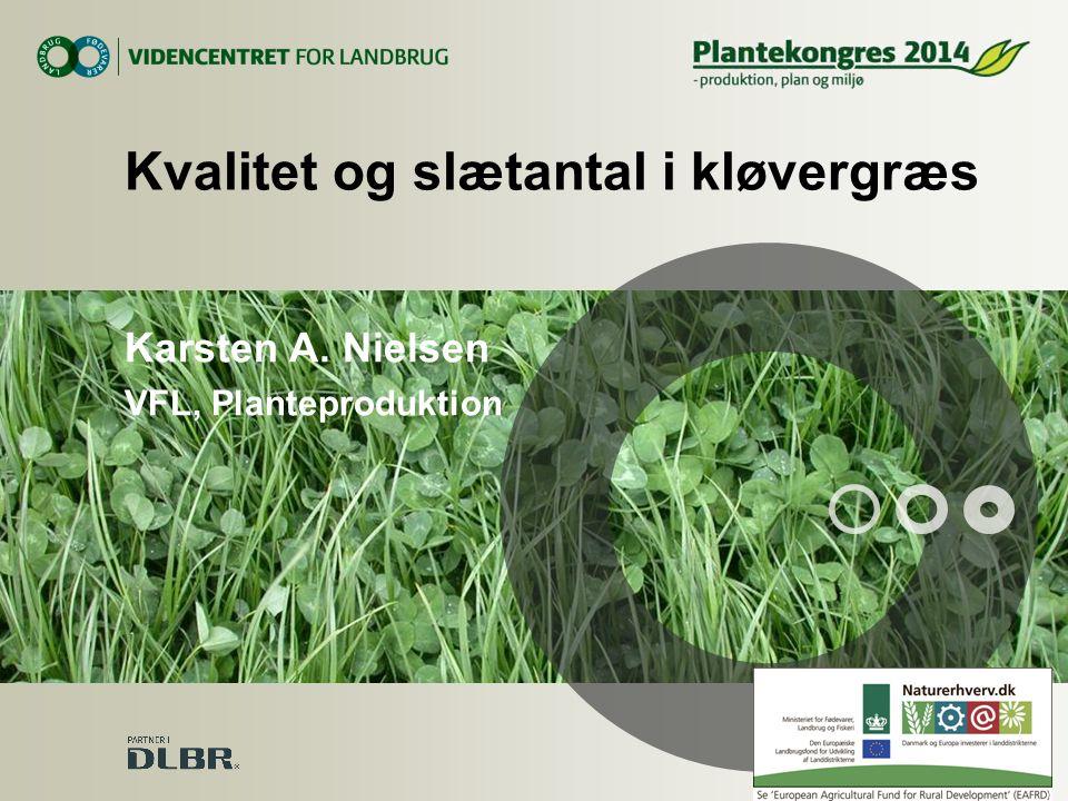 Kvalitet og slætantal i kløvergræs Karsten A. Nielsen VFL, Planteproduktion