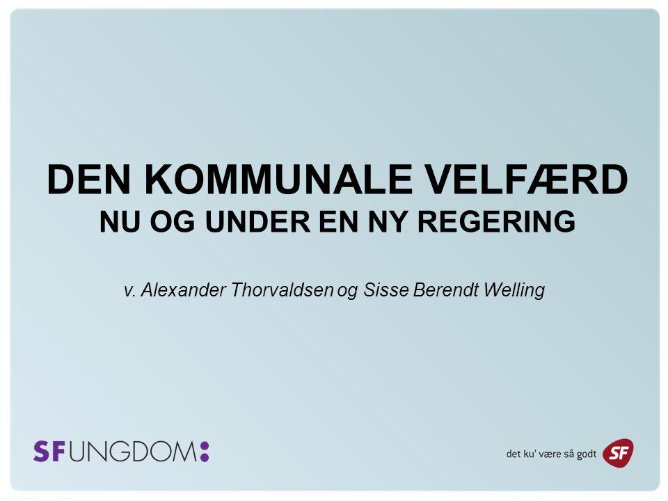 DEN KOMMUNALE VELFÆRD NU OG UNDER EN NY REGERING v. Alexander Thorvaldsen og Sisse Berendt Welling