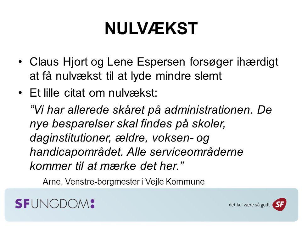 NULVÆKST Claus Hjort og Lene Espersen forsøger ihærdigt at få nulvækst til at lyde mindre slemt Et lille citat om nulvækst: Vi har allerede skåret på administrationen.