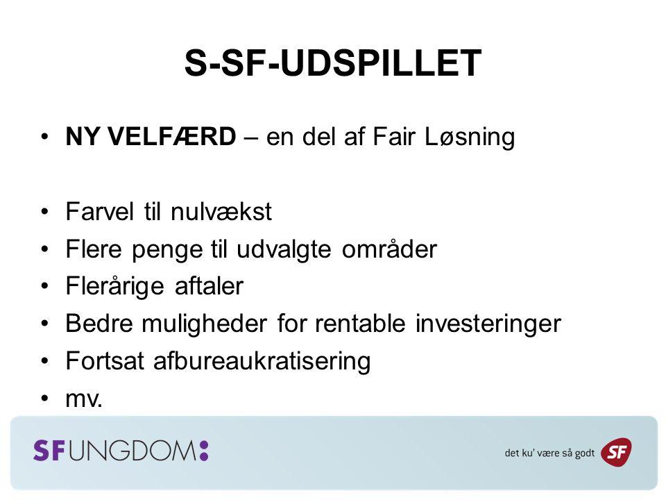 S-SF-UDSPILLET NY VELFÆRD – en del af Fair Løsning Farvel til nulvækst Flere penge til udvalgte områder Flerårige aftaler Bedre muligheder for rentable investeringer Fortsat afbureaukratisering mv.