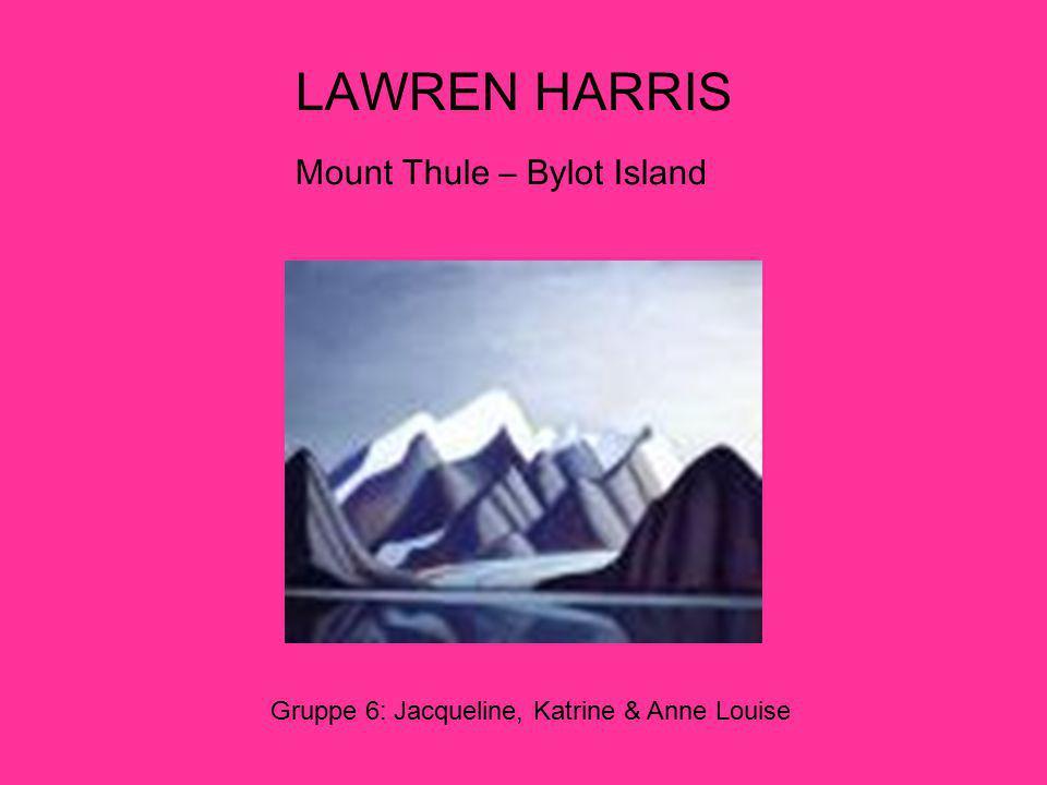 LAWREN HARRIS Mount Thule – Bylot Island Gruppe 6: Jacqueline, Katrine & Anne Louise