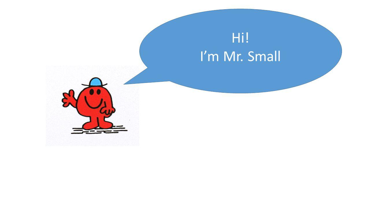 Hi! I'm Mr. Small