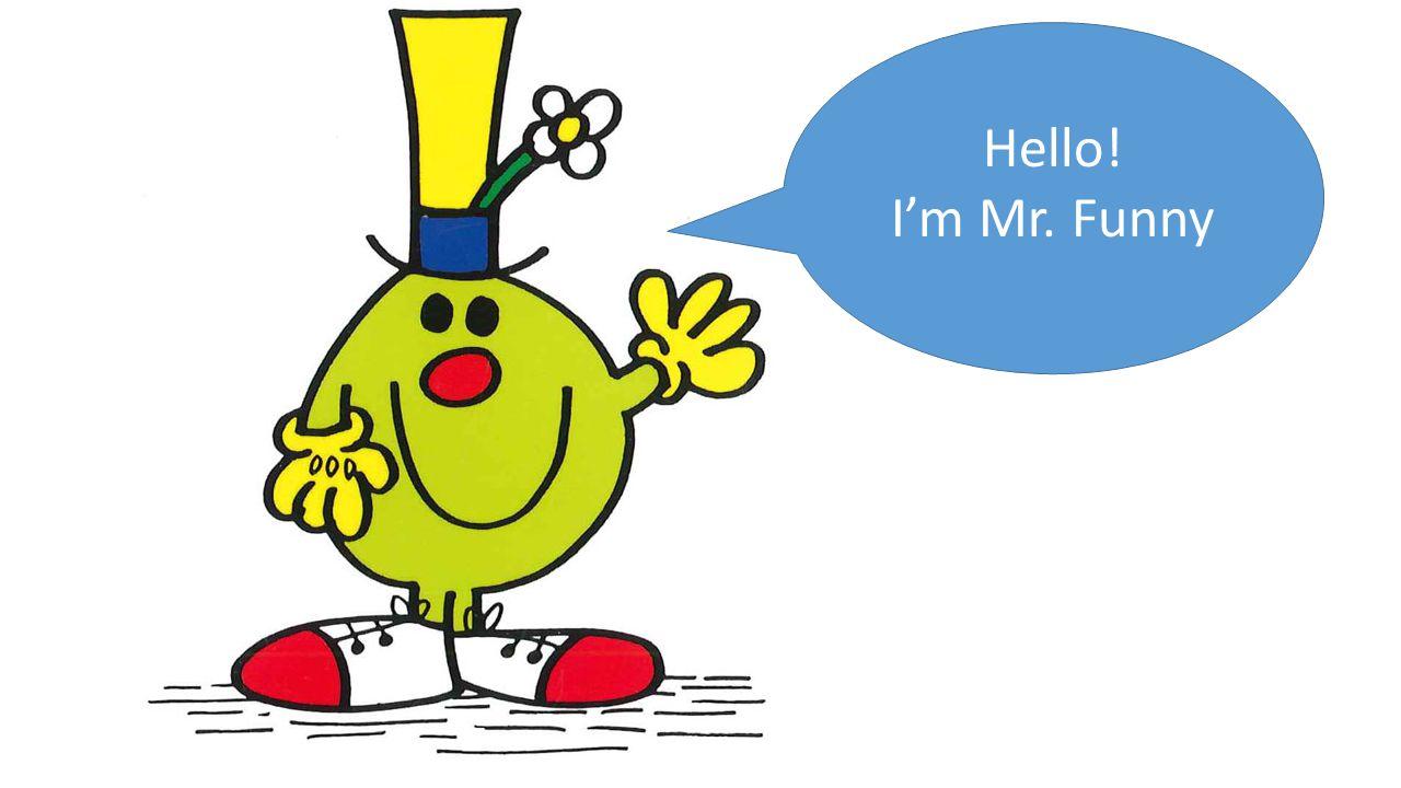 Hello! I'm Mr. Funny