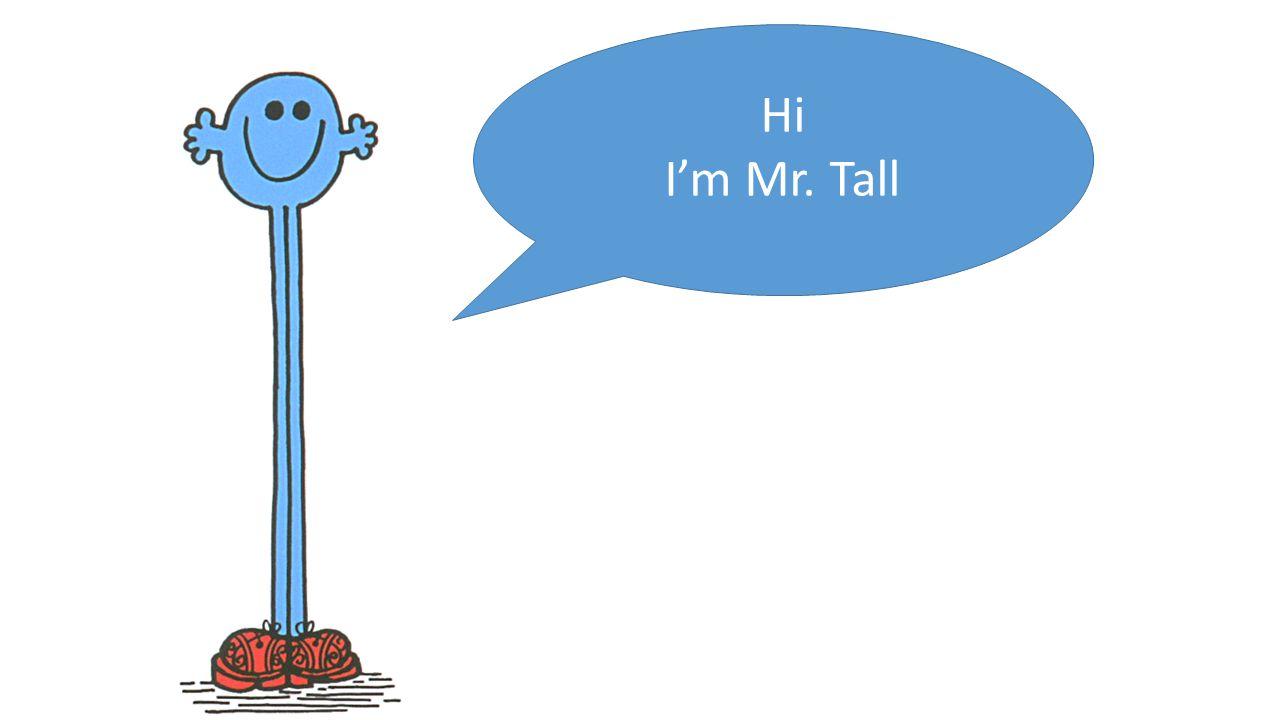 Hi I'm Mr. Tall