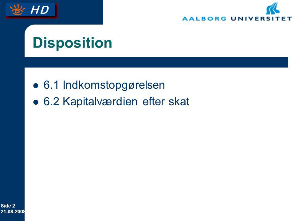 Side 2 21-08-2008 Disposition 6.1 Indkomstopgørelsen 6.2 Kapitalværdien efter skat