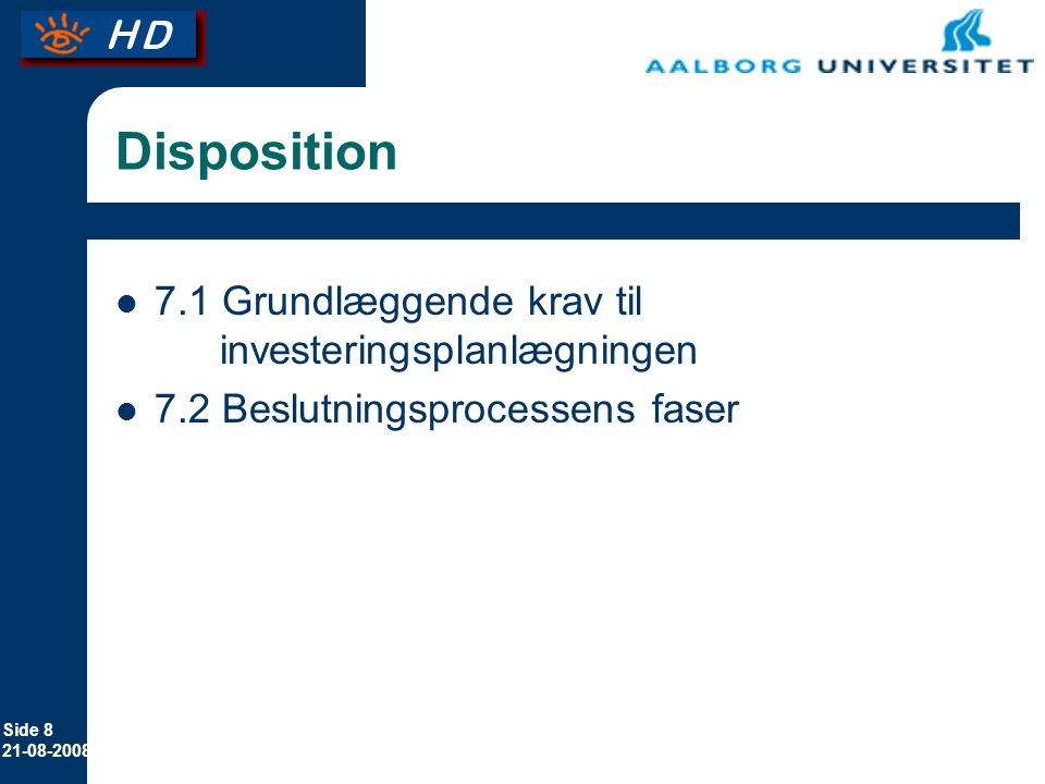 Side 8 21-08-2008 Disposition 7.1 Grundlæggende krav til investeringsplanlægningen 7.2 Beslutningsprocessens faser