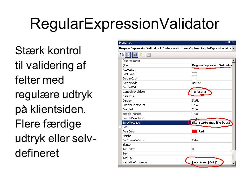 RegularExpressionValidator Stærk kontrol til validering af felter med regulære udtryk på klientsiden.