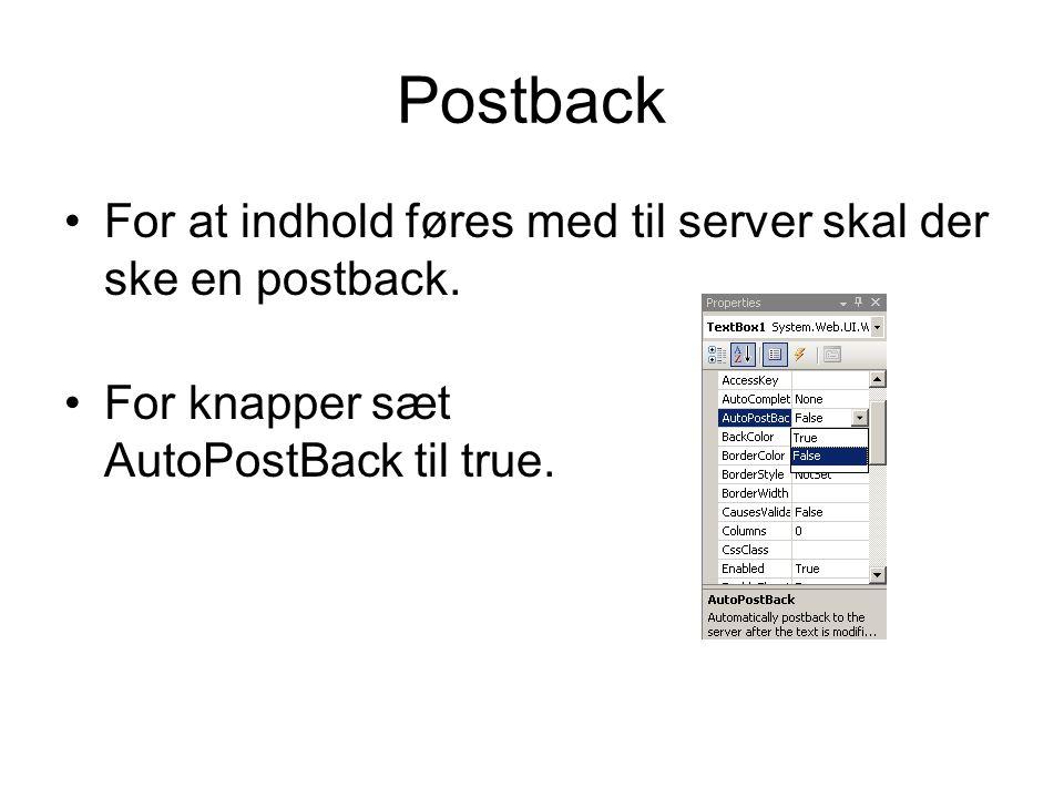 Postback For at indhold føres med til server skal der ske en postback.