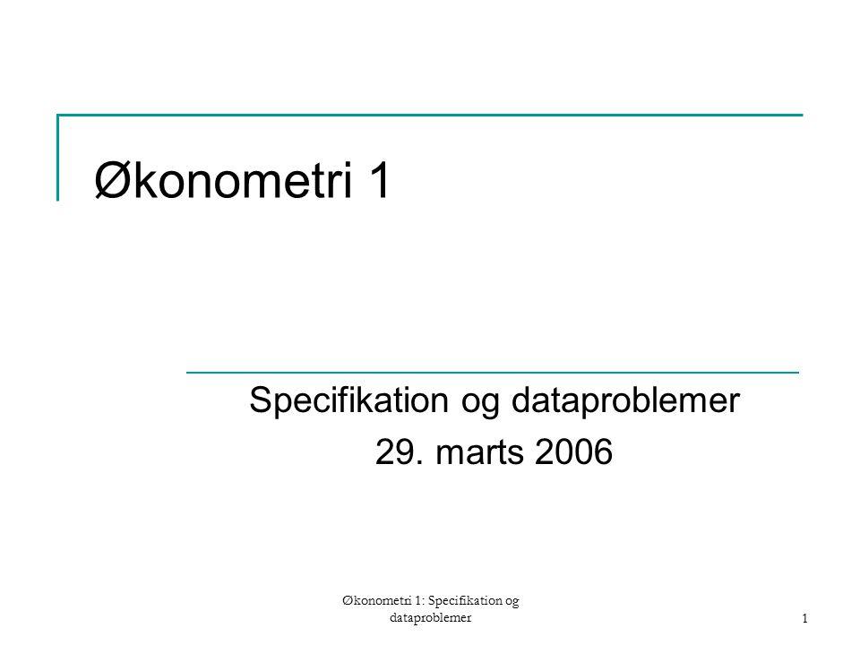 Økonometri 1: Specifikation og dataproblemer1 Økonometri 1 Specifikation og dataproblemer 29.