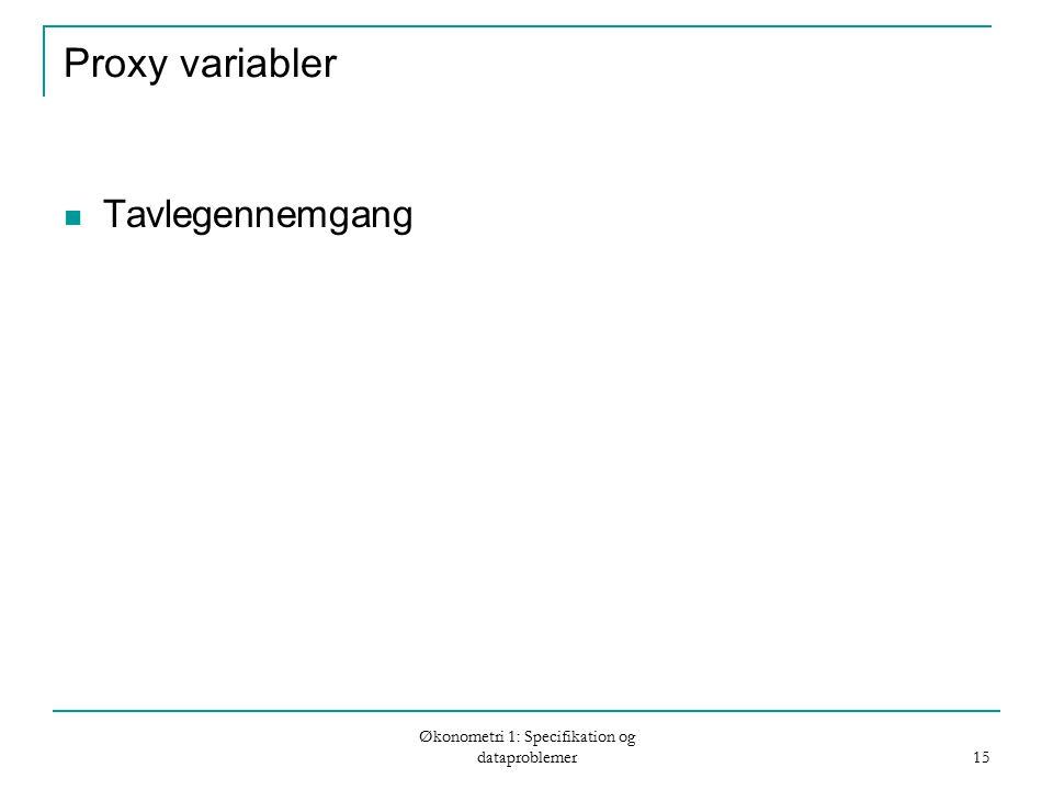 Økonometri 1: Specifikation og dataproblemer 15 Proxy variabler Tavlegennemgang