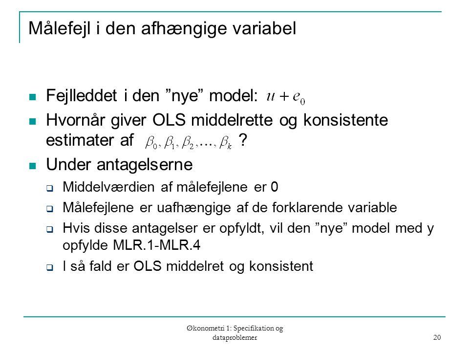 Økonometri 1: Specifikation og dataproblemer 20 Målefejl i den afhængige variabel Fejlleddet i den nye model: Hvornår giver OLS middelrette og konsistente estimater af .