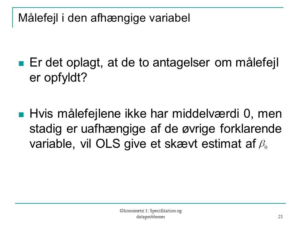 Økonometri 1: Specifikation og dataproblemer 21 Målefejl i den afhængige variabel Er det oplagt, at de to antagelser om målefejl er opfyldt.