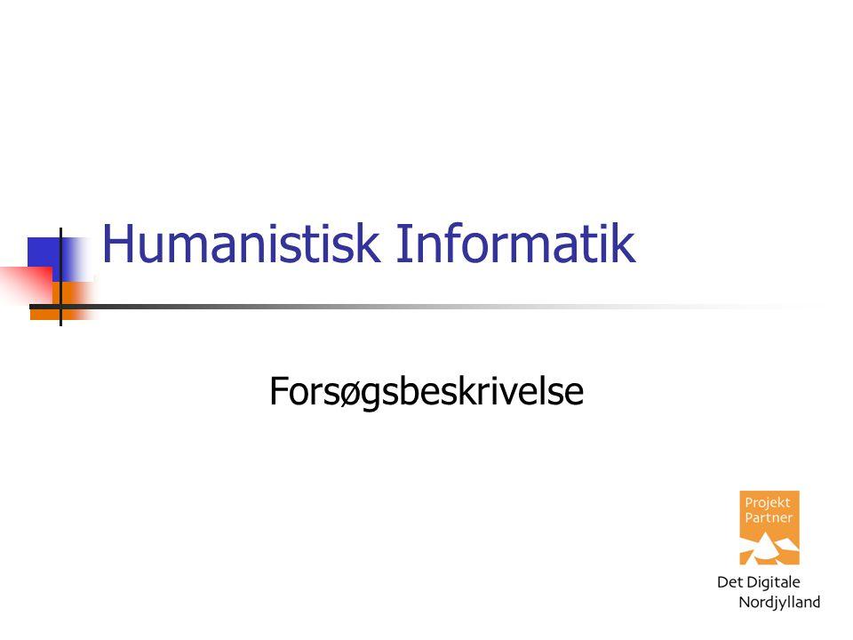 Humanistisk Informatik Forsøgsbeskrivelse