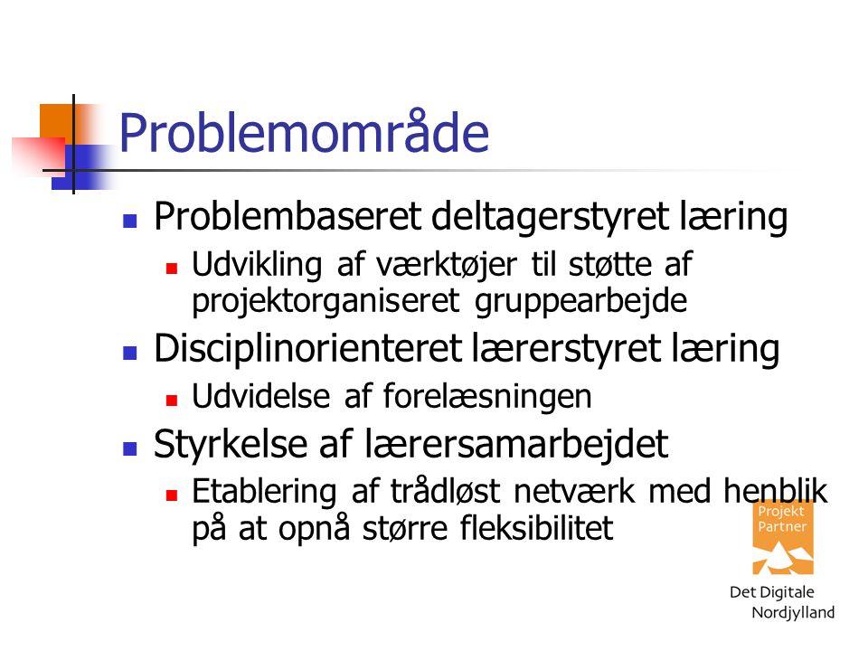 Problemområde Problembaseret deltagerstyret læring Udvikling af værktøjer til støtte af projektorganiseret gruppearbejde Disciplinorienteret lærerstyret læring Udvidelse af forelæsningen Styrkelse af lærersamarbejdet Etablering af trådløst netværk med henblik på at opnå større fleksibilitet