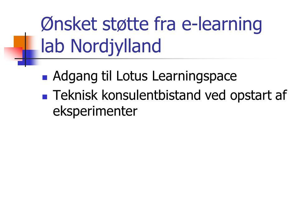 Ønsket støtte fra e-learning lab Nordjylland Adgang til Lotus Learningspace Teknisk konsulentbistand ved opstart af eksperimenter