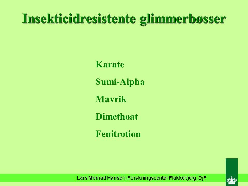 Lars Monrad Hansen, Forskningscenter Flakkebjerg, DjF Insekticidresistente glimmerbøsser