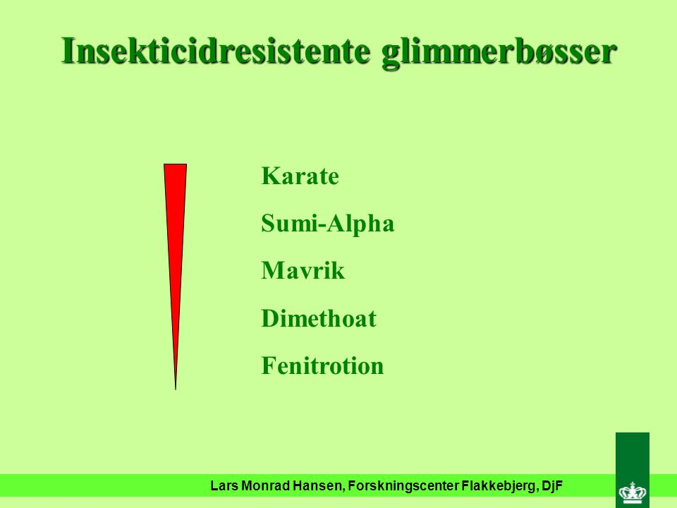 Lars Monrad Hansen, Forskningscenter Flakkebjerg, DjF Insekticidresistens – Glimmerbøsser fra vinterraps Mavrik