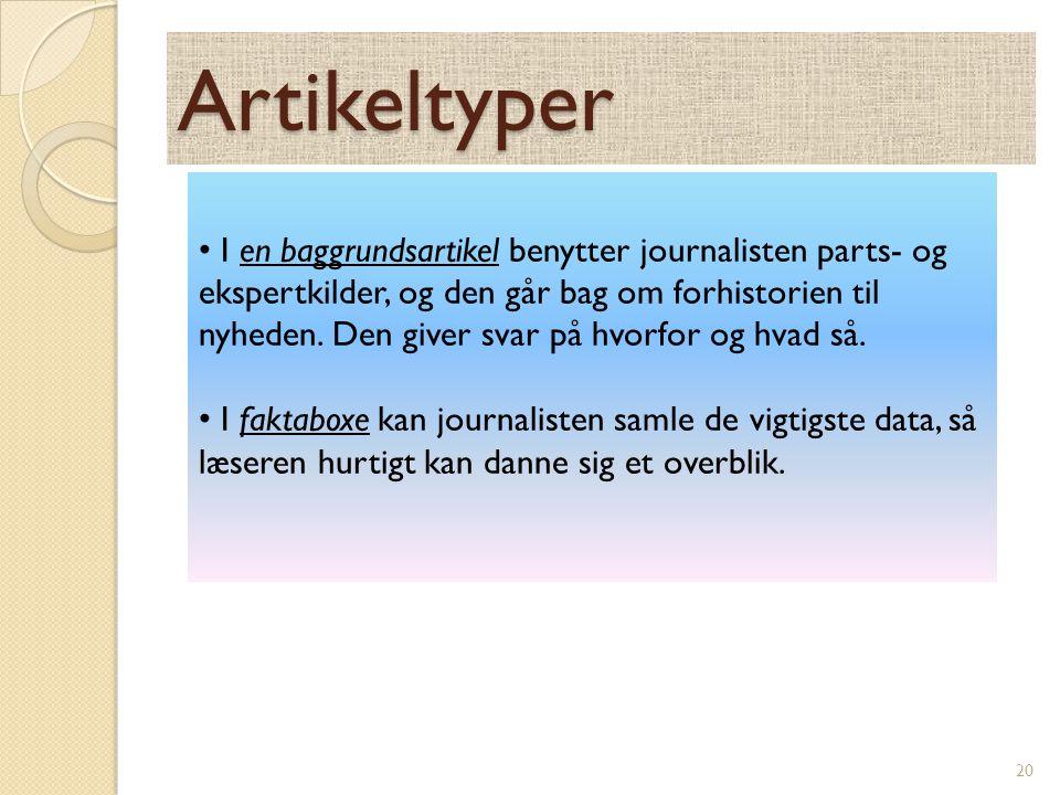 Artikeltyper I en baggrundsartikel benytter journalisten parts- og ekspertkilder, og den går bag om forhistorien til nyheden.