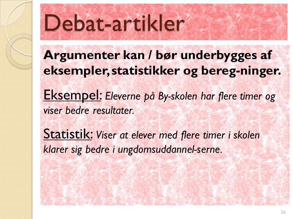 Debat-artikler 26 Argumenter kan / bør underbygges af eksempler, statistikker og bereg-ninger.