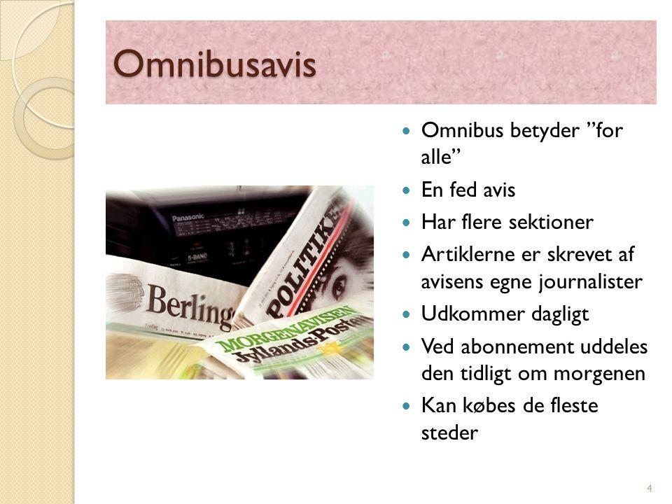 Omnibusavis Omnibus betyder for alle En fed avis Har flere sektioner Artiklerne er skrevet af avisens egne journalister Udkommer dagligt Ved abonnement uddeles den tidligt om morgenen Kan købes de fleste steder 4