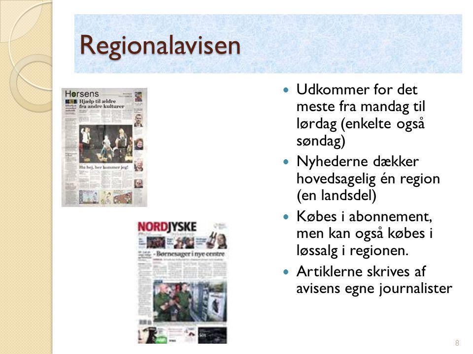 Regionalavisen Udkommer for det meste fra mandag til lørdag (enkelte også søndag) Nyhederne dækker hovedsagelig én region (en landsdel) Købes i abonnement, men kan også købes i løssalg i regionen.