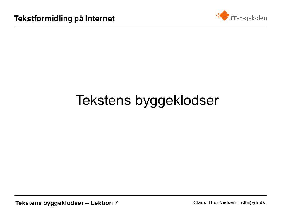 Claus Thor Nielsen – cltn@dr.dk Tekstformidling på Internet Tekstens byggeklodser – Lektion 7 Tekstens byggeklodser er blot en måde at tænke på.