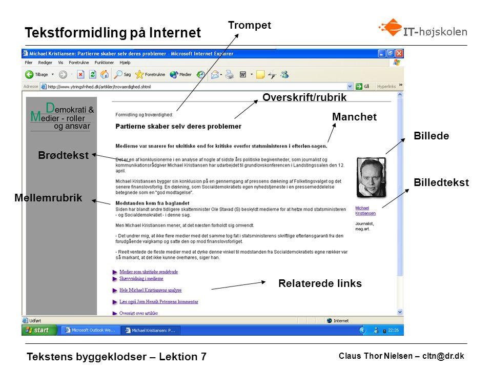 Claus Thor Nielsen – cltn@dr.dk Tekstformidling på Internet Tekstens byggeklodser – Lektion 7 OverskriftManchet Billede Billedtekst Disse fire byggeklodser fortæller i fælleskab hele historien i en kort og præcis form, og giver læseren lyst til at læse hele historien.