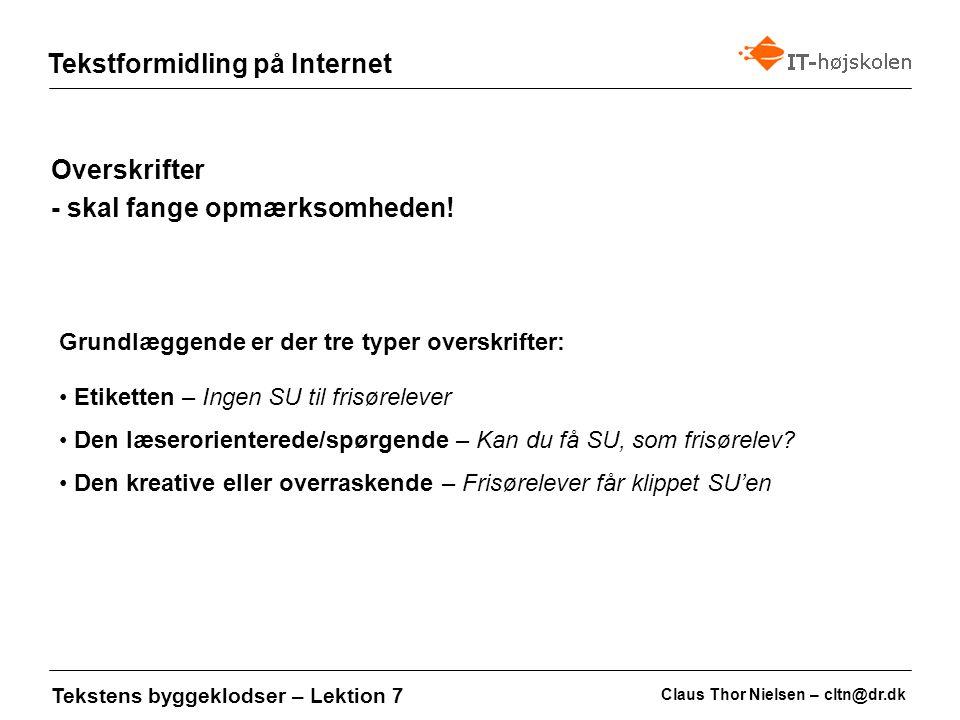 Claus Thor Nielsen – cltn@dr.dk Tekstformidling på Internet Tekstens byggeklodser – Lektion 7 Overskrifter – typiske problemer Uklar formulering For smart eller sælgende Punktum efter overskrift Stavefejl