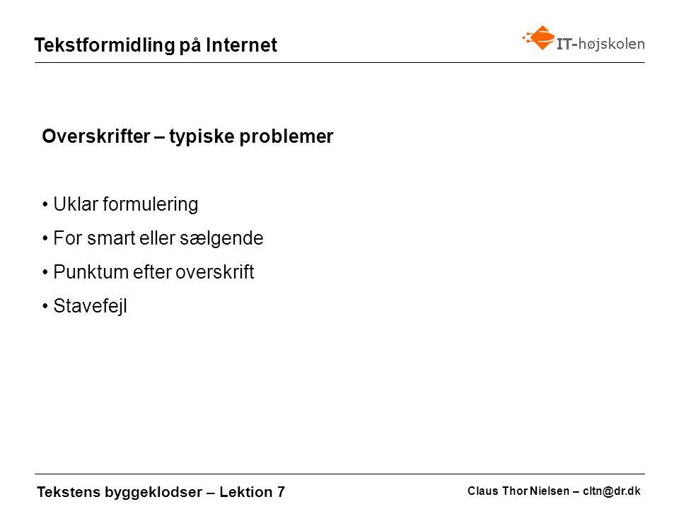 Claus Thor Nielsen – cltn@dr.dk Tekstformidling på Internet Tekstens byggeklodser – Lektion 7 Manchetter - skal opsummere artiklens hovedpointe i en kort og klar form, og give læseren lyst til at læse videre i artiklen.
