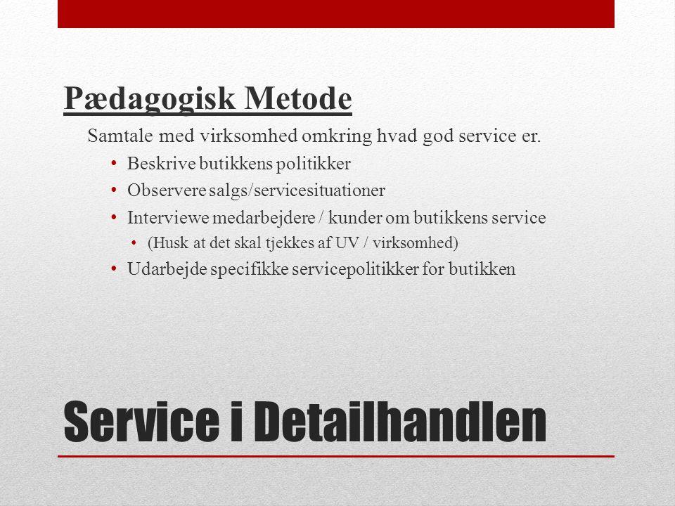 Service i Detailhandlen Pædagogisk Metode Samtale med virksomhed omkring hvad god service er.