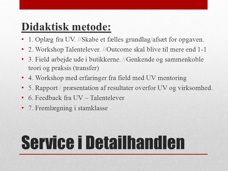 Service i Detailhandlen Didaktisk metode: 1. Oplæg fra UV.