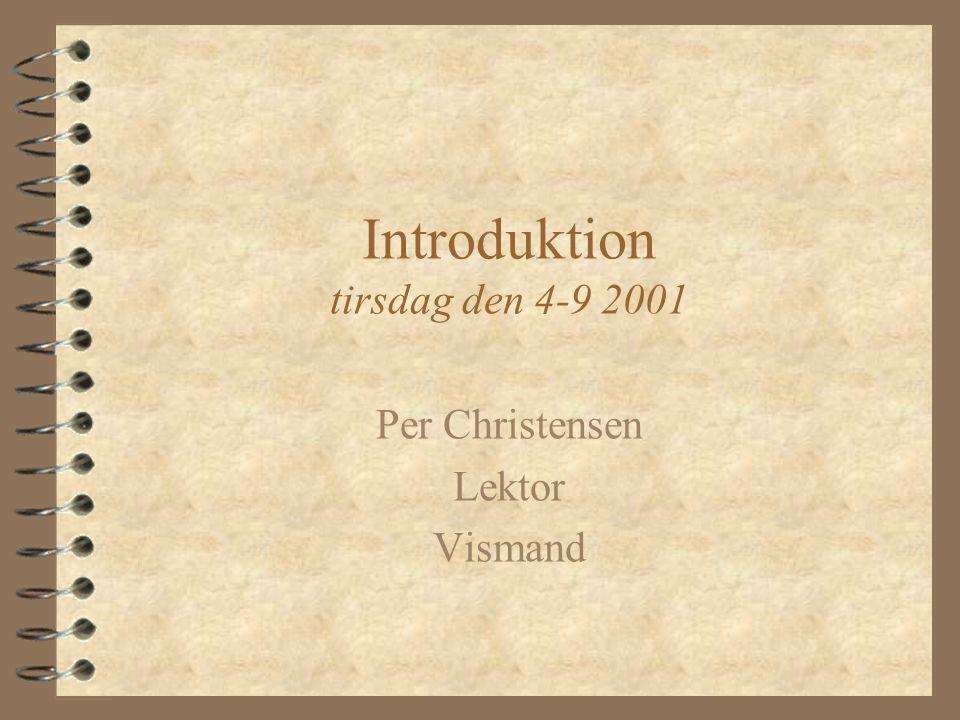 Introduktion tirsdag den 4-9 2001 Per Christensen Lektor Vismand