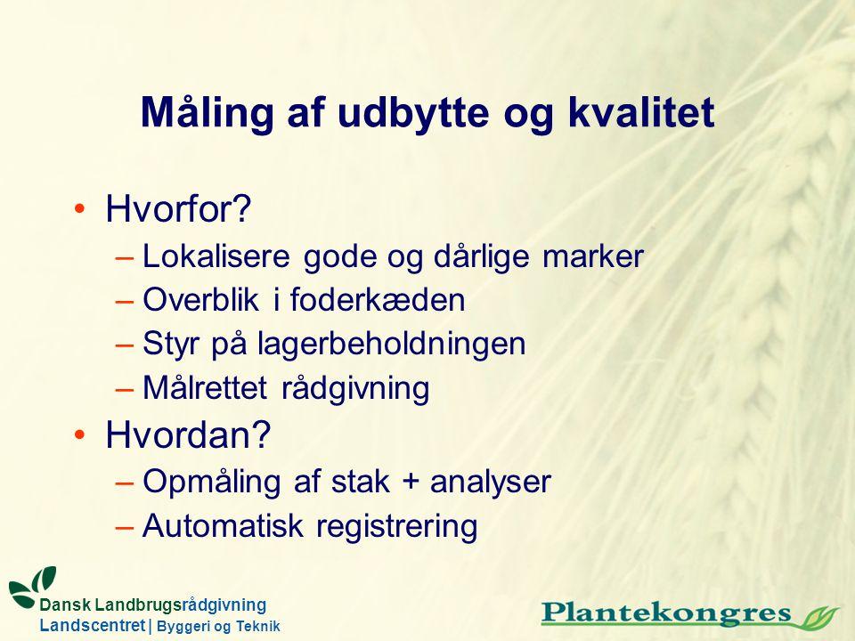 Dansk Landbrugsrådgivning Landscentret | Byggeri og Teknik Måling af udbytte og kvalitet Hvorfor.