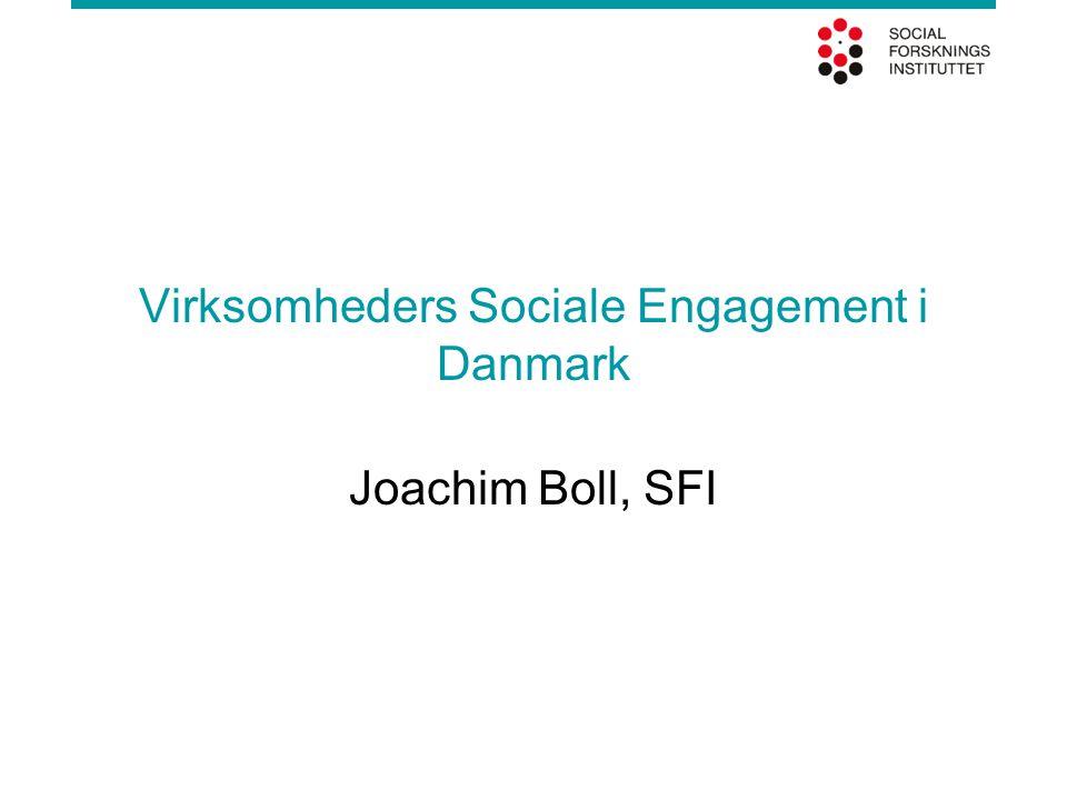 Virksomheders Sociale Engagement i Danmark Joachim Boll, SFI