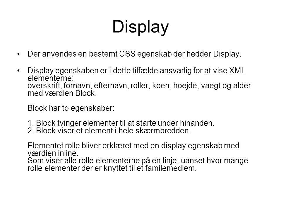 Display Der anvendes en bestemt CSS egenskab der hedder Display.