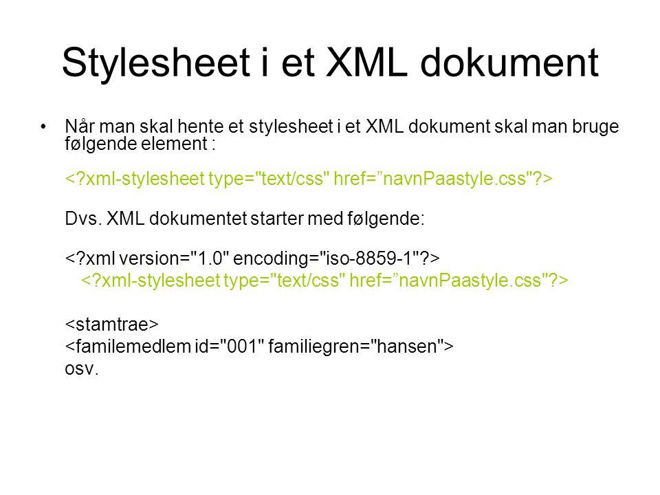 Stylesheet i et XML dokument Når man skal hente et stylesheet i et XML dokument skal man bruge følgende element : Dvs.