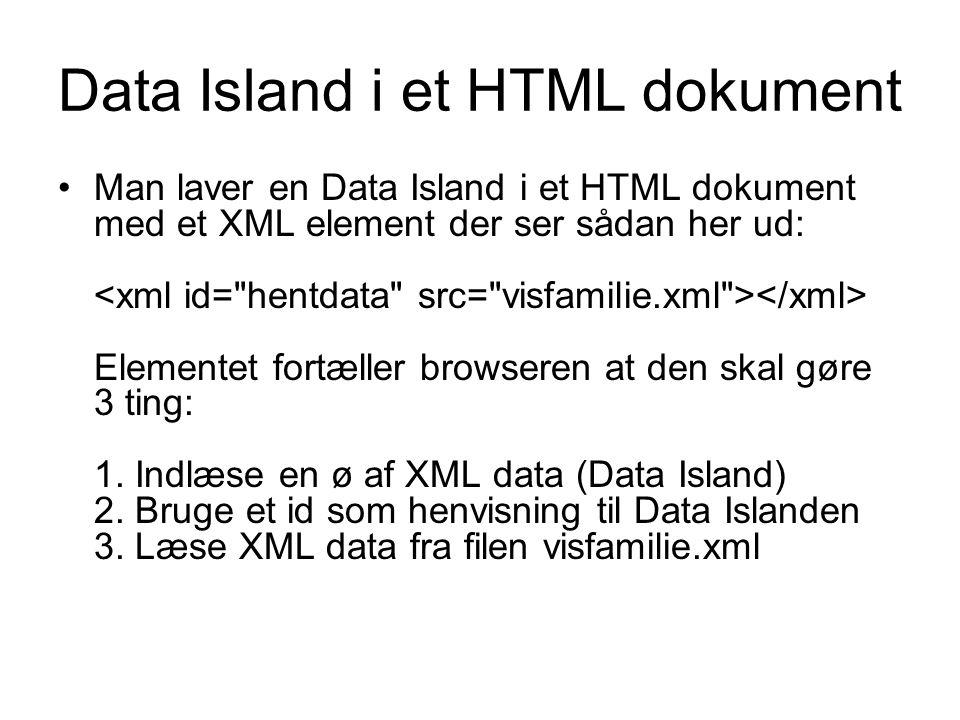 Data Island i et HTML dokument Man laver en Data Island i et HTML dokument med et XML element der ser sådan her ud: Elementet fortæller browseren at den skal gøre 3 ting: 1.