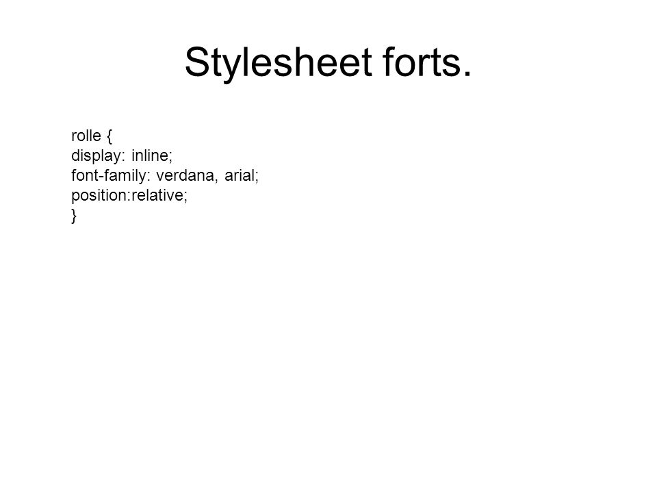 Stylesheet forts. rolle { display: inline; font-family: verdana, arial; position:relative; }