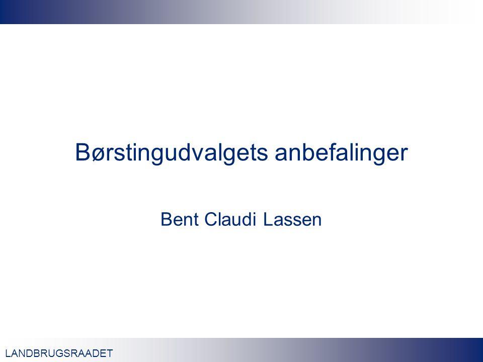 LANDBRUGSRAADET Børstingudvalgets anbefalinger Bent Claudi Lassen