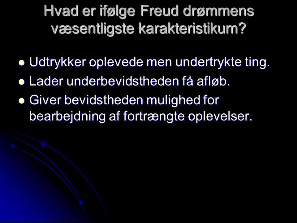 Hvad er ifølge Freud drømmens væsentligste karakteristikum.