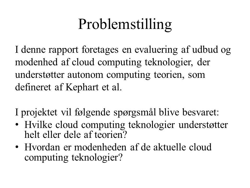Problemstilling I denne rapport foretages en evaluering af udbud og modenhed af cloud computing teknologier, der understøtter autonom computing teorien, som defineret af Kephart et al.