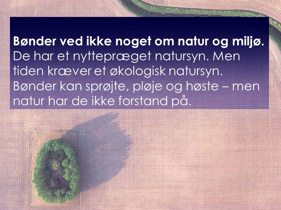 Bønder ved ikke noget om natur og miljø. De har et nyttepræget natursyn.
