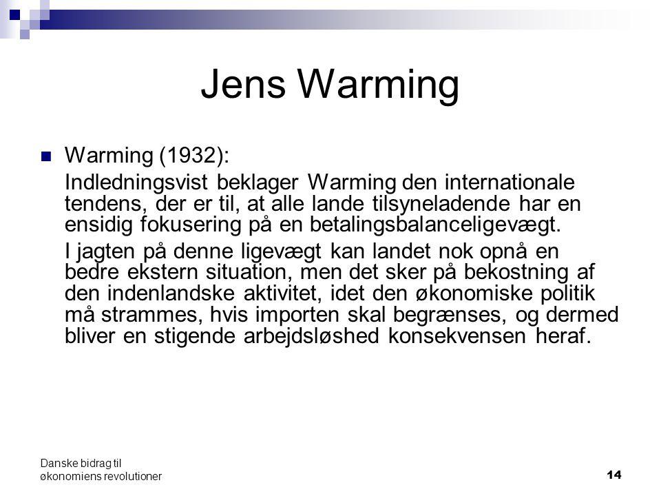 14 Danske bidrag til økonomiens revolutioner Jens Warming Warming (1932): Indledningsvist beklager Warming den internationale tendens, der er til, at alle lande tilsyneladende har en ensidig fokusering på en betalingsbalanceligevægt.