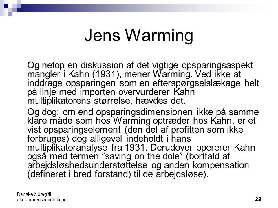 22 Danske bidrag til økonomiens revolutioner Jens Warming Og netop en diskussion af det vigtige opsparingsaspekt mangler i Kahn (1931), mener Warming.
