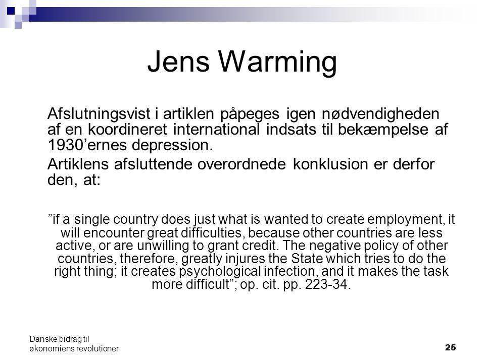 25 Danske bidrag til økonomiens revolutioner Jens Warming Afslutningsvist i artiklen påpeges igen nødvendigheden af en koordineret international indsats til bekæmpelse af 1930'ernes depression.