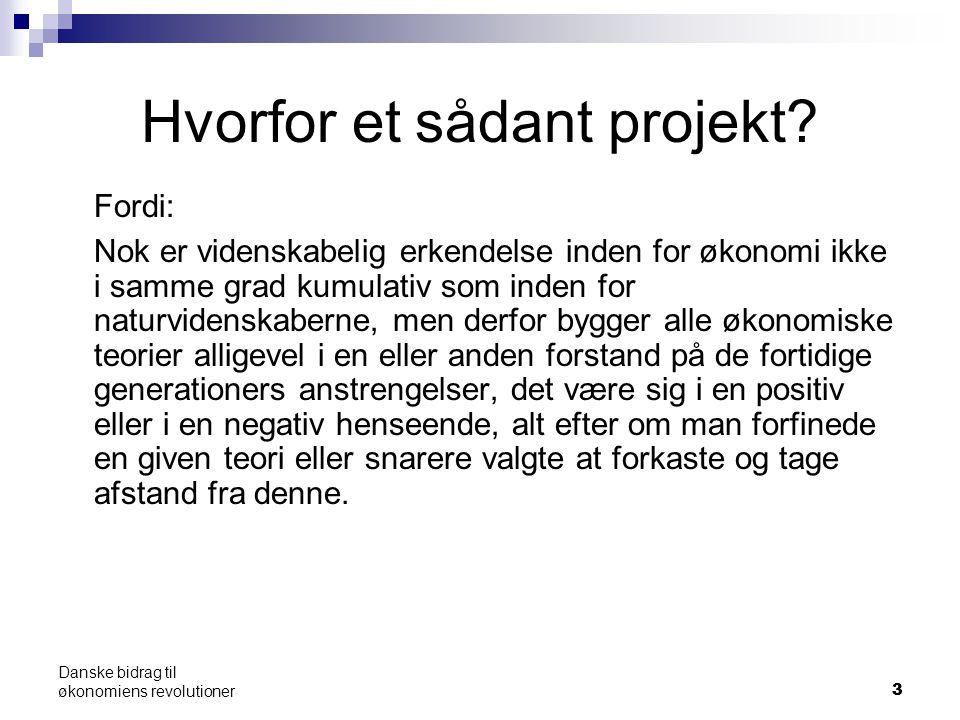 33 Danske bidrag til økonomiens revolutioner Hvorfor et sådant projekt.