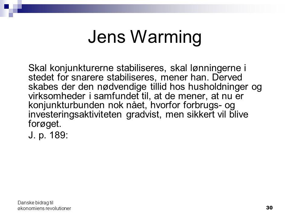 30 Danske bidrag til økonomiens revolutioner Jens Warming Skal konjunkturerne stabiliseres, skal lønningerne i stedet for snarere stabiliseres, mener han.