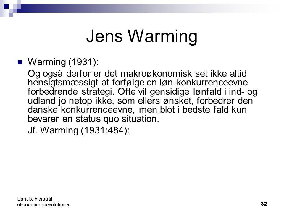 32 Jens Warming Warming (1931): Og også derfor er det makroøkonomisk set ikke altid hensigtsmæssigt at forfølge en løn-konkurrenceevne forbedrende strategi.