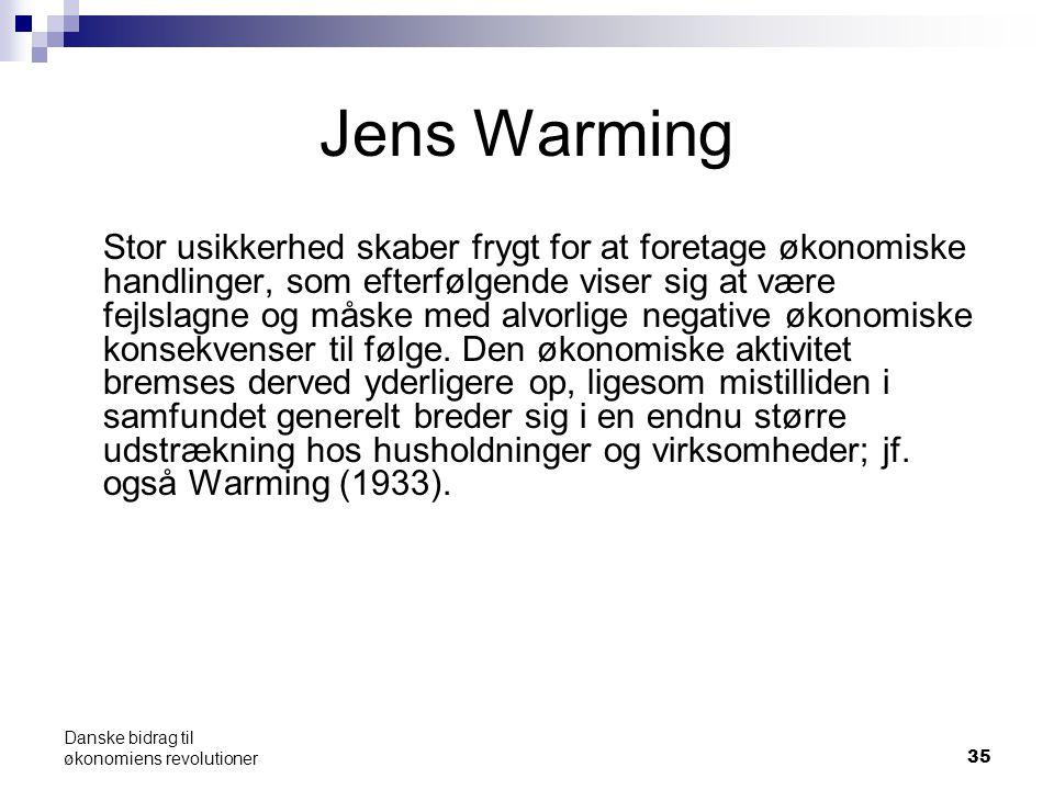 Jens Warming Stor usikkerhed skaber frygt for at foretage økonomiske handlinger, som efterfølgende viser sig at være fejlslagne og måske med alvorlige negative økonomiske konsekvenser til følge.
