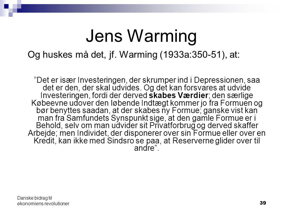 39 Danske bidrag til økonomiens revolutioner Jens Warming Og huskes må det, jf.